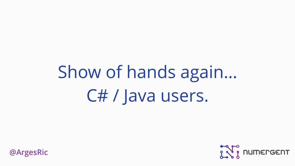 @ArgesRic Show of hands again… C# / Java users.