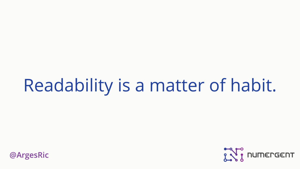 @ArgesRic Readability is a matter of habit.