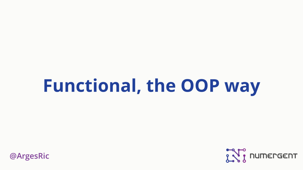 @ArgesRic Functional, the OOP way