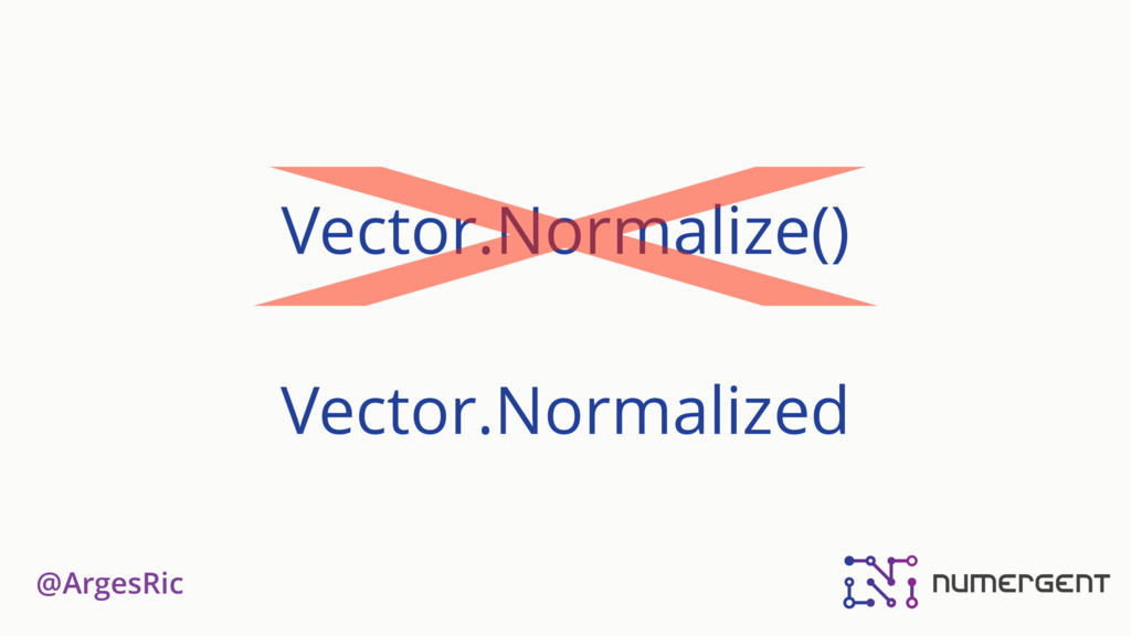 @ArgesRic Vector.Normalize() Vector.Normalized