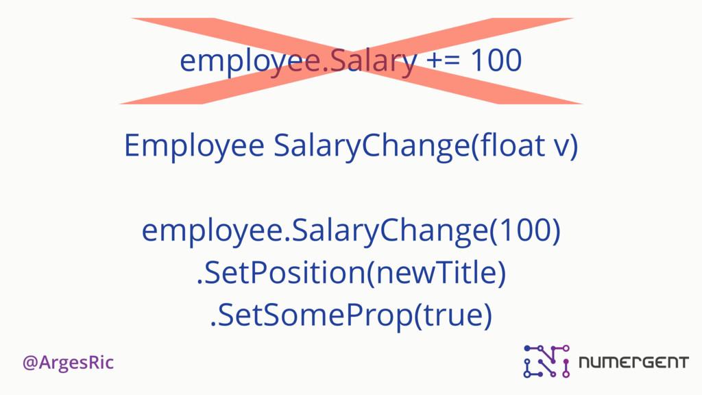 @ArgesRic employee.Salary += 100 Employee Salar...