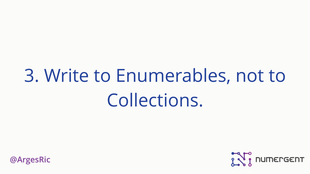 @ArgesRic 3. Write to Enumerables, not to Colle...