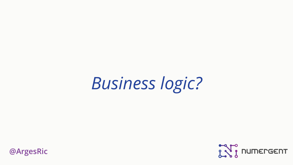 @ArgesRic Business logic?