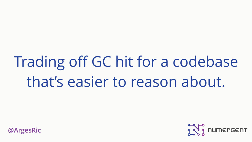 @ArgesRic Trading off GC hit for a codebase that...
