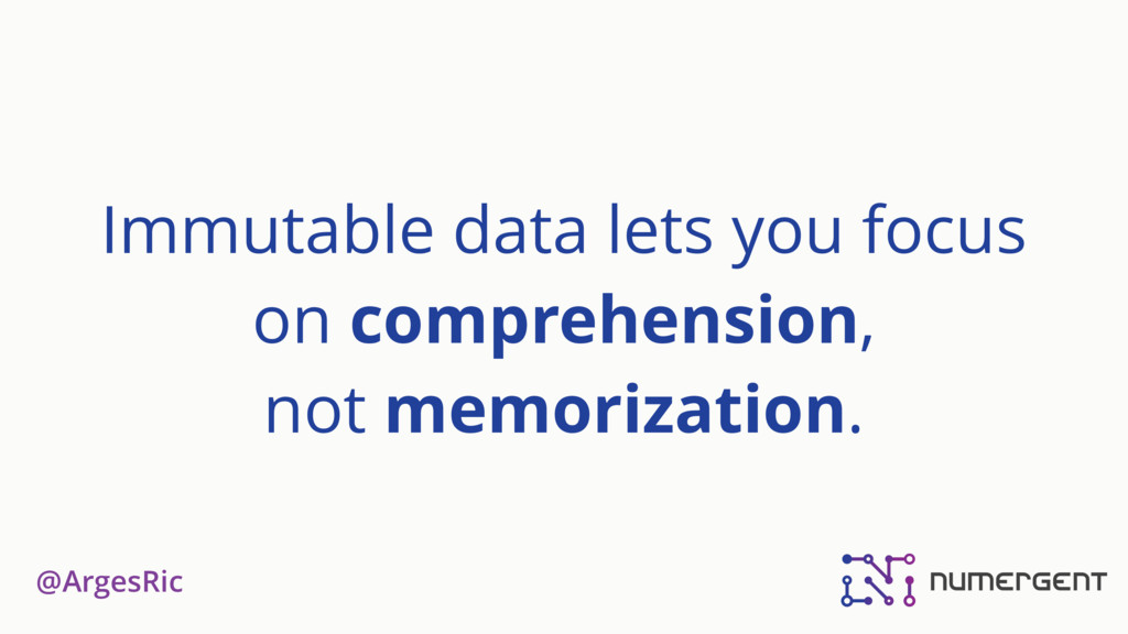 @ArgesRic Immutable data lets you focus on comp...