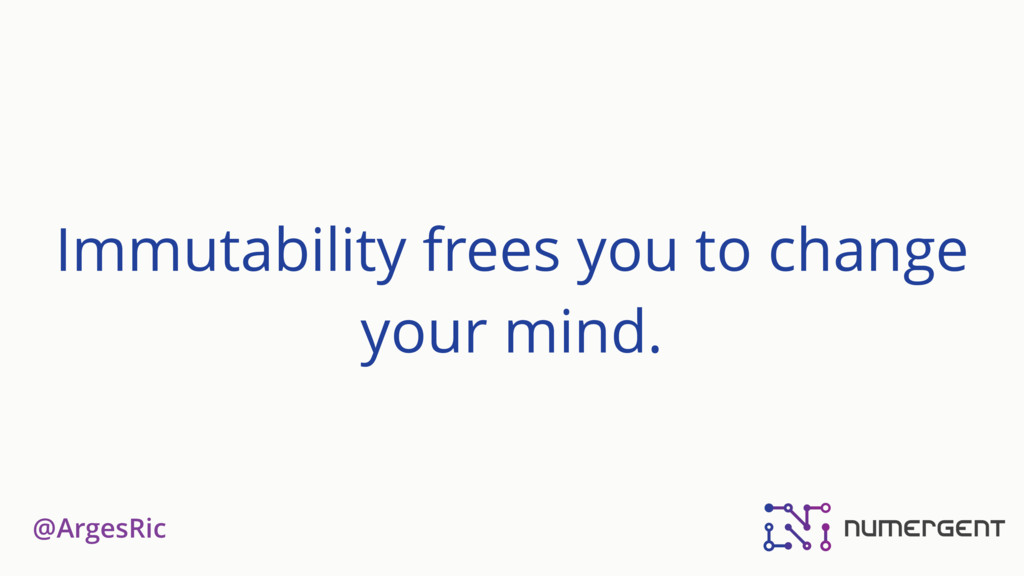 @ArgesRic Immutability frees you to change your...