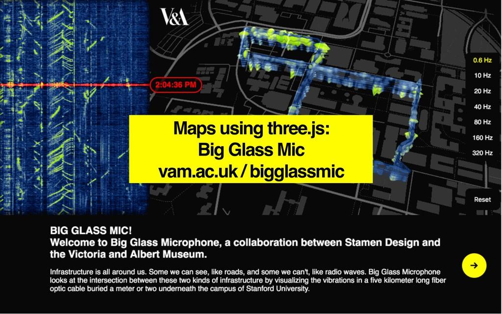 Maps using three.js: Big Glass Mic vam.ac.uk / ...