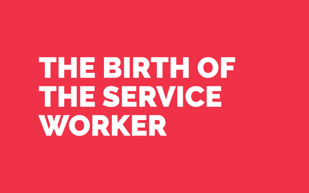 THE BIRTH OF THE SERVICE WORKER