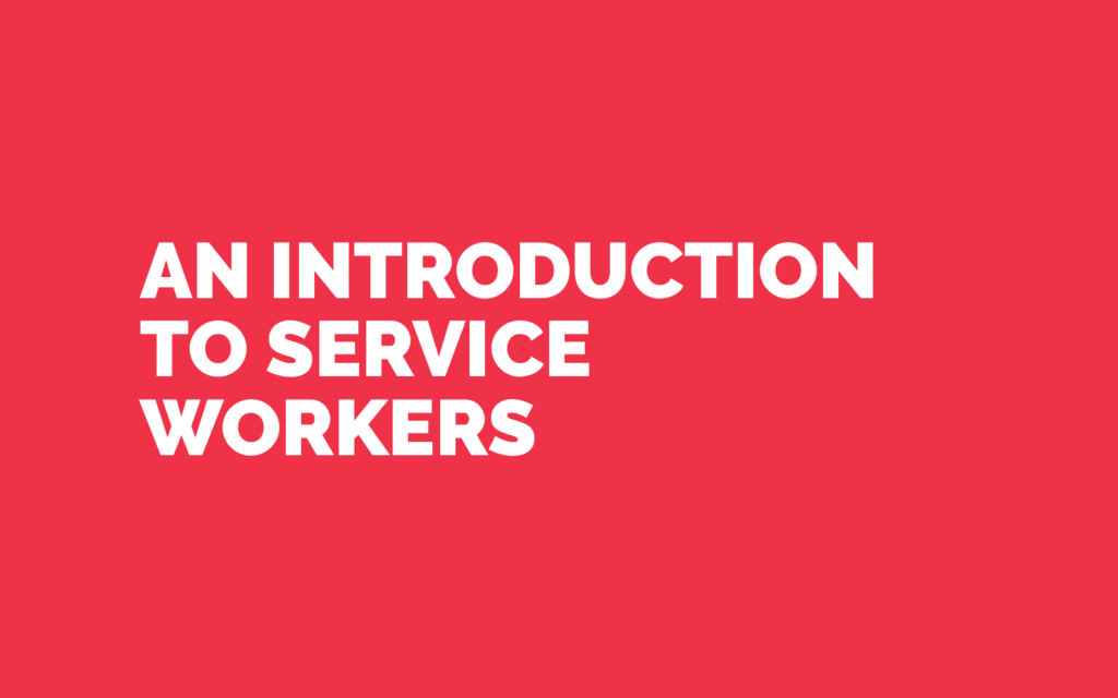 AN INTRODUCTION TO SERVICE WORKERS