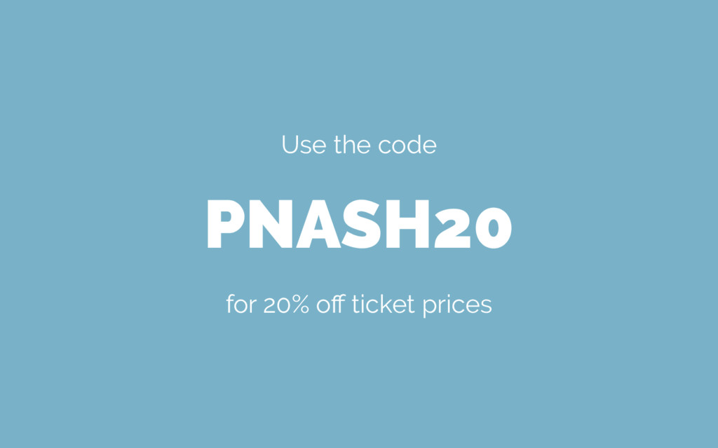 Use the code PNASH20 for 20% off ticket prices