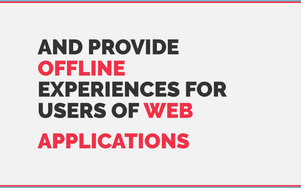 AND PROVIDE OFFLINE EXPERIENCES FOR USERS OF WE...