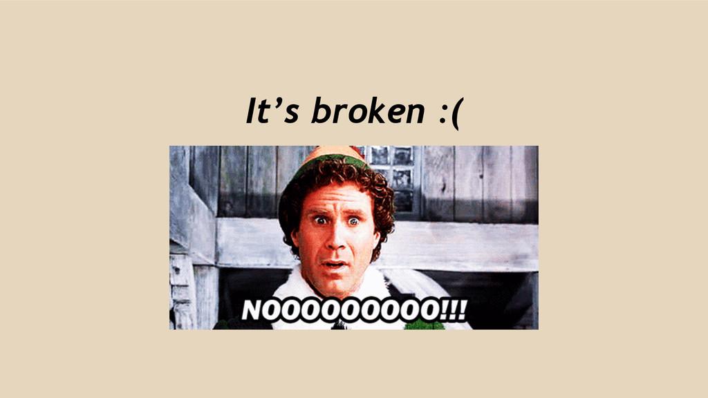 It's broken :(