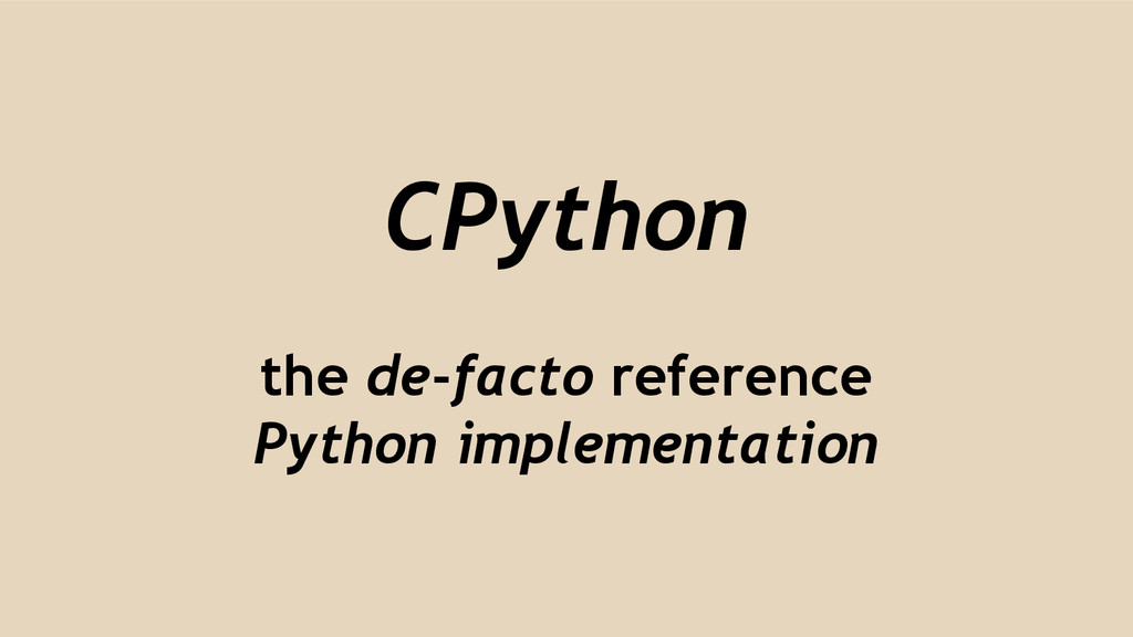 CPython the de-facto reference Python implement...