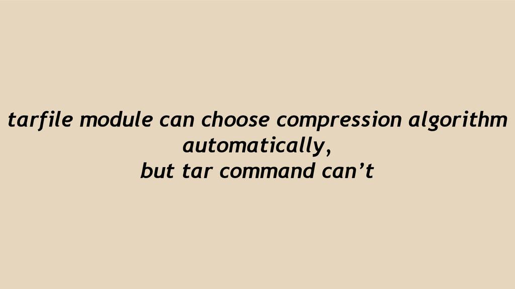 tarfile module can choose compression algorithm...