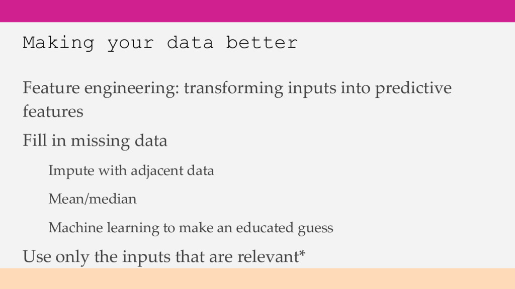 Making your data better Feature engineering: tr...
