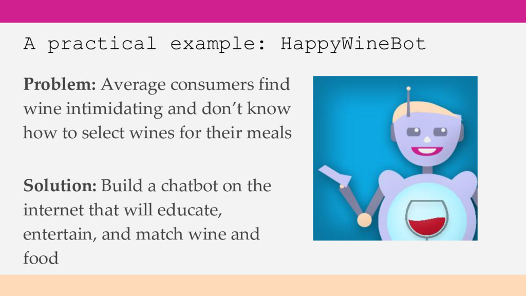 A practical example: HappyWineBot Problem: Aver...