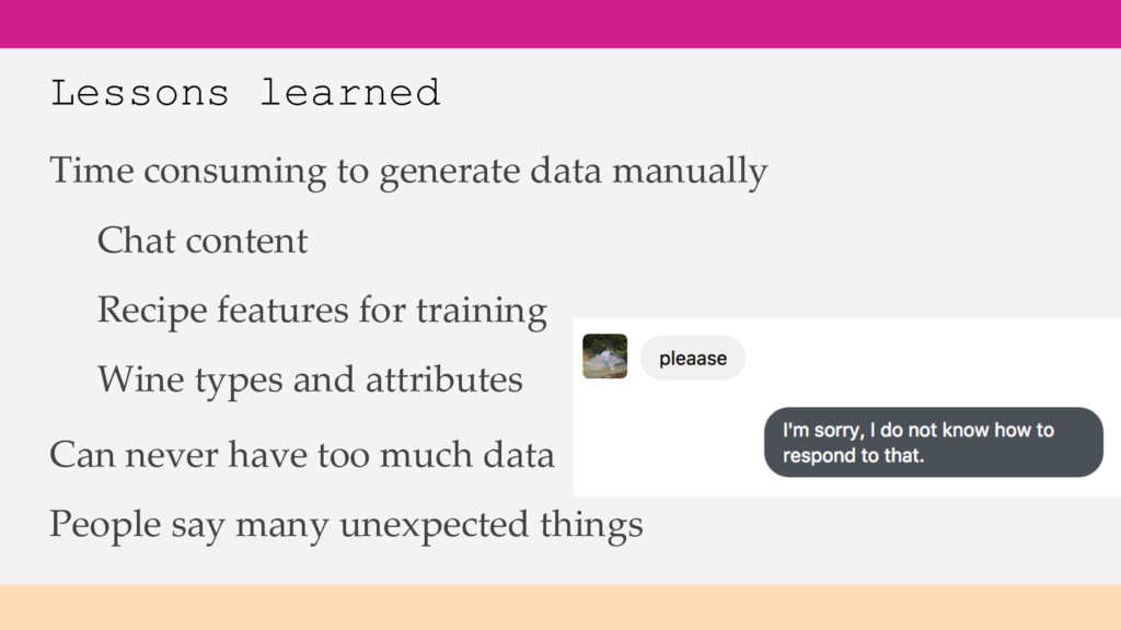 Lessons learned Time consuming to generate data...