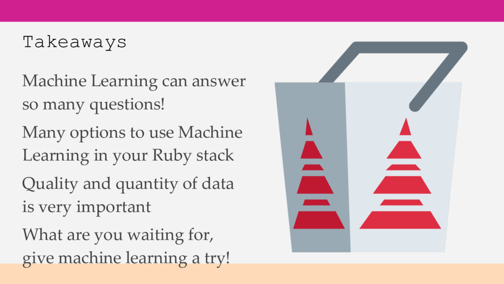 Takeaways Machine Learning can answer so many q...