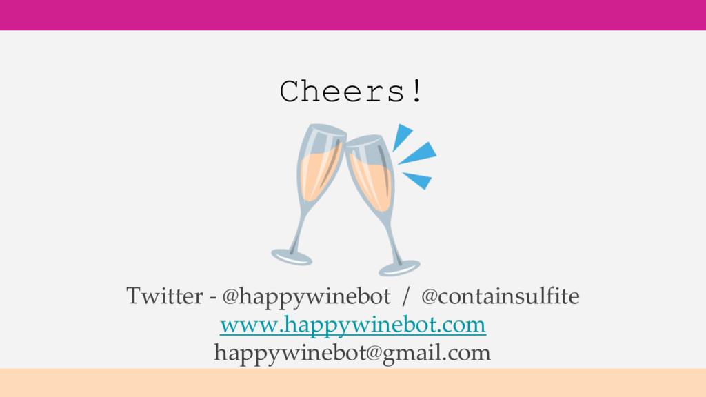 Cheers! Twitter - @happywinebot / @containsulfi...