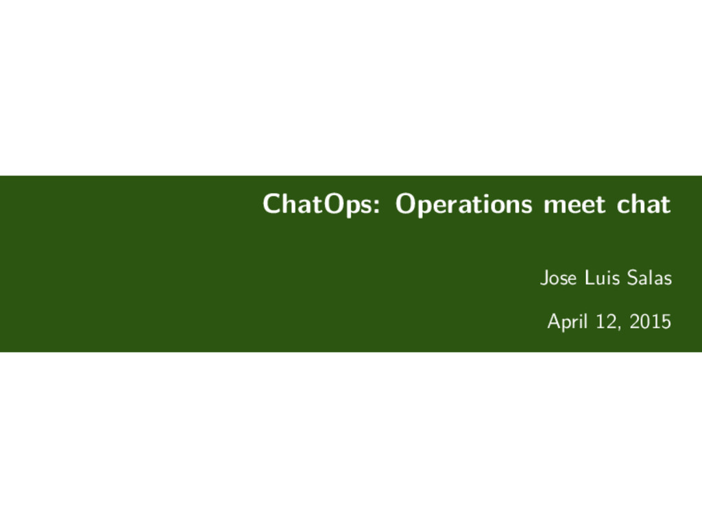 ChatOps: Operations meet chat Jose Luis Salas A...