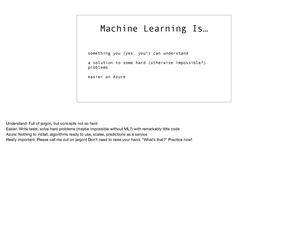 Machine Learning Is… something you (yes, you!) ...