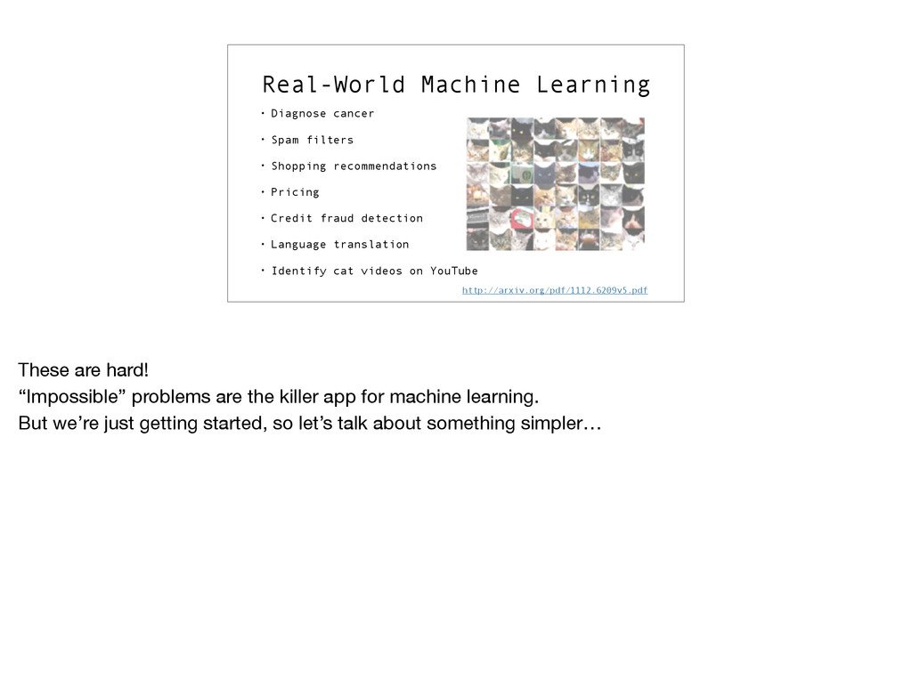 Real-World Machine Learning • Diagnose cancer •...