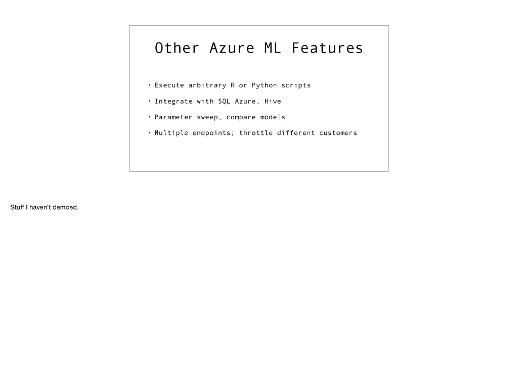 Other Azure ML Features • Execute arbitrary R o...
