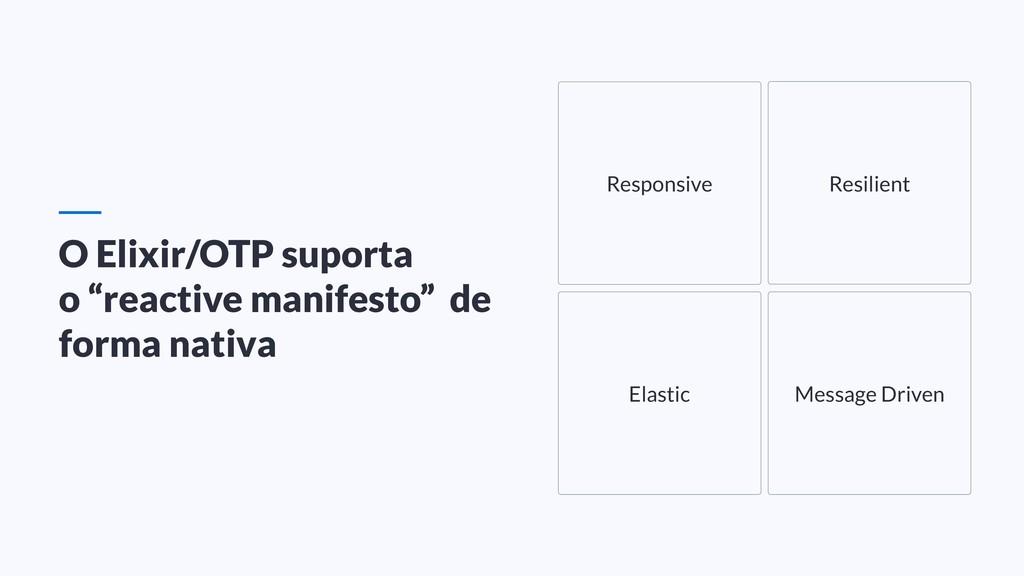 """O Elixir/OTP suporta o """"reactive manifesto"""" de ..."""
