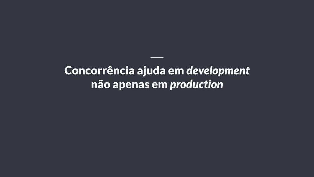 Concorrência ajuda em development não apenas em...