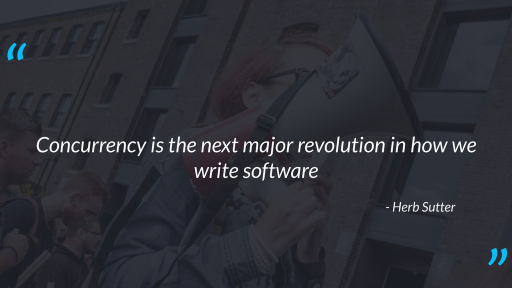 Concurrency is the next major revolution in how...