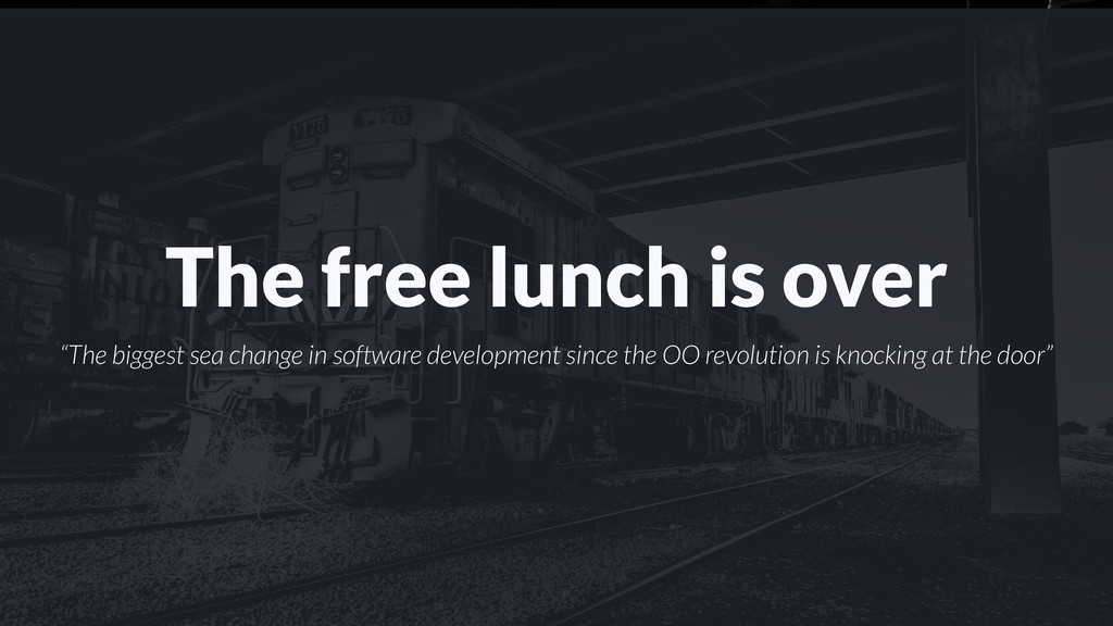 "The free lunch is over ""The biggest sea change ..."