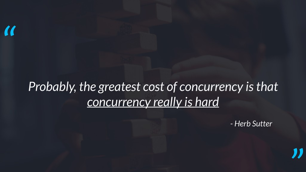 Probably, the greatest cost of concurrency is t...