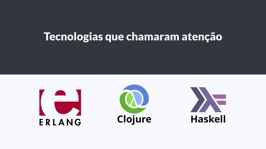 Tecnologias que chamaram atenção Clojure Haskell