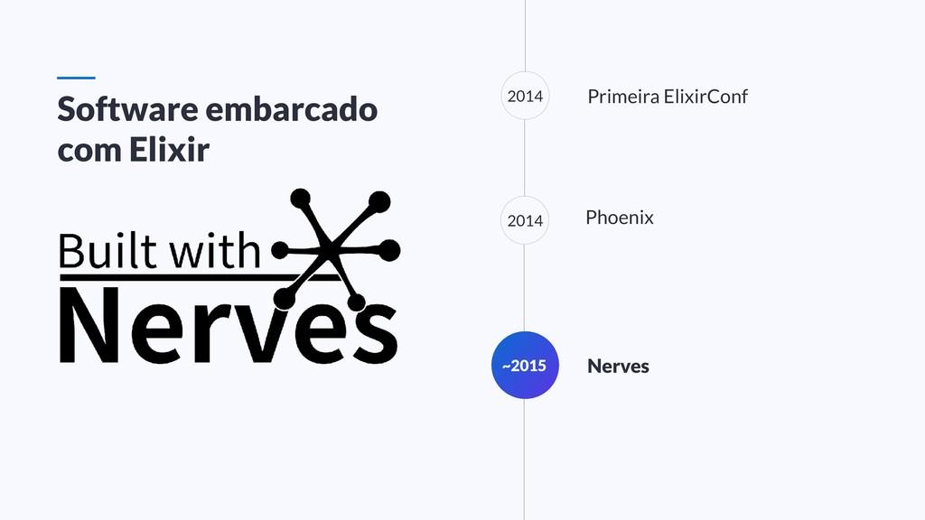 Primeira ElixirConf ~2015 Nerves Phoenix 2014 S...