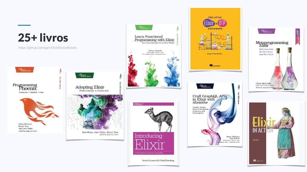 25+ livros https://github.com/sger/ElixirBooks#...