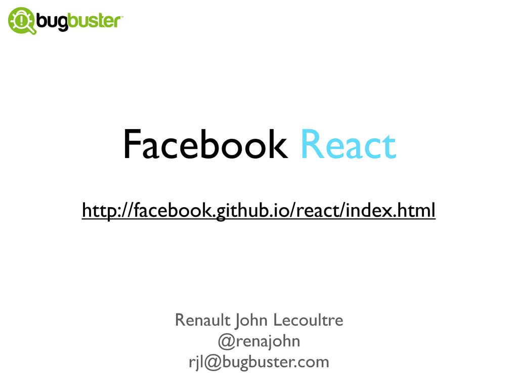 Facebook React http://facebook.github.io/react/...