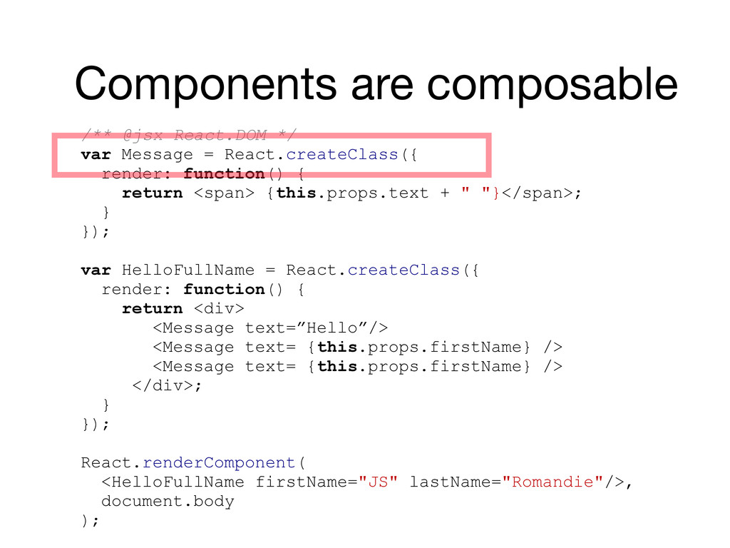 Components are composable /** @jsx React.DOM */...