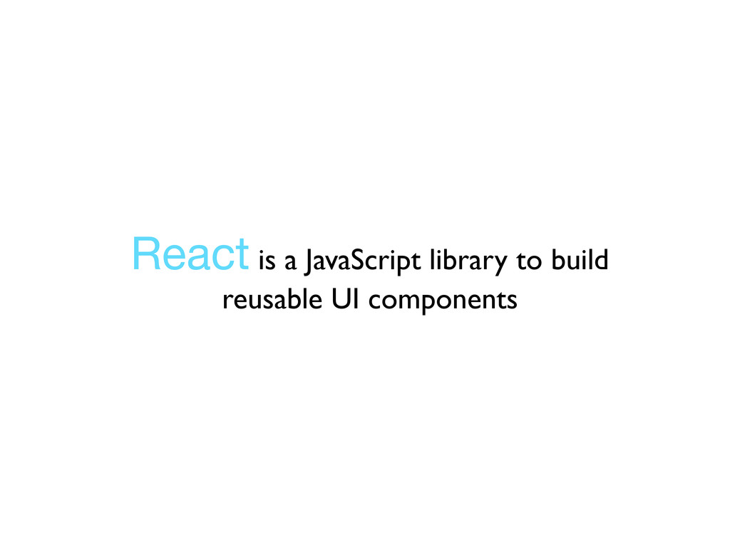 React is a JavaScript library to build reusable...