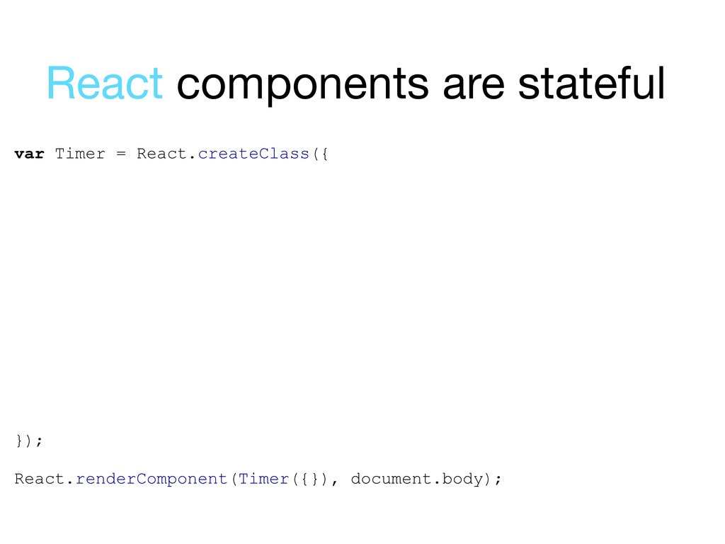 var Timer = React.createClass({ }); React.rende...