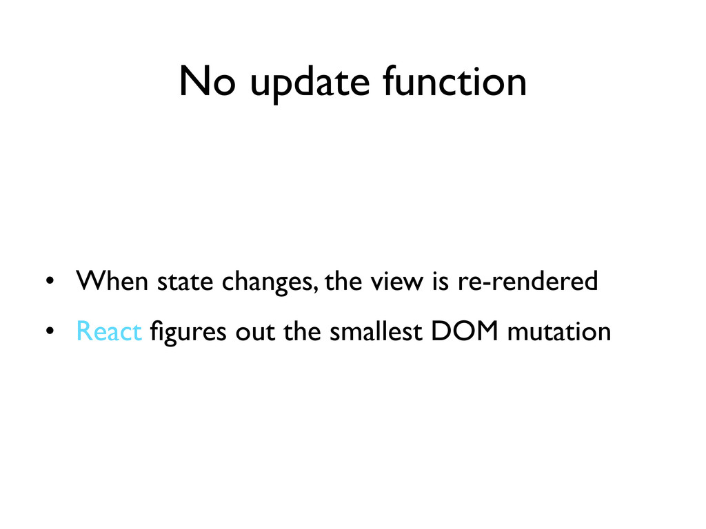 No update function • When state changes, the vi...