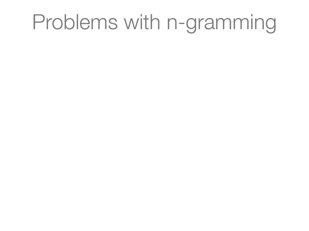 Problems with n-gramming