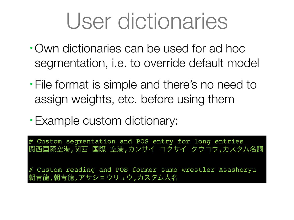 User dictionaries • Own dictionaries can be use...