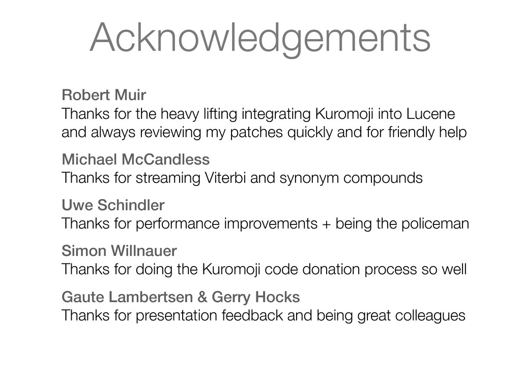 Acknowledgements Robert Muir Thanks for the hea...
