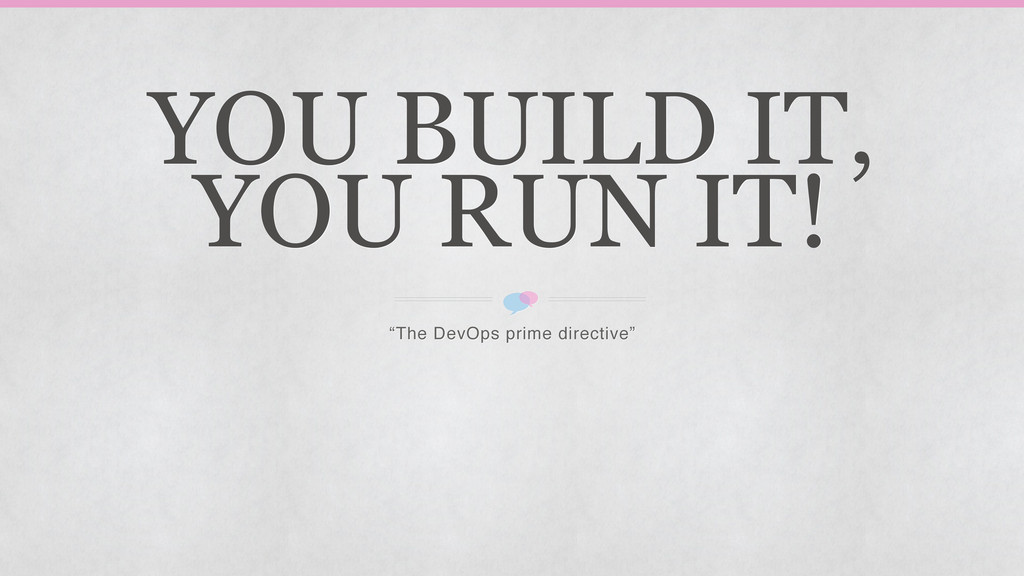 "YOU BUILD IT, YOU RUN IT! ""The DevOps prime dir..."