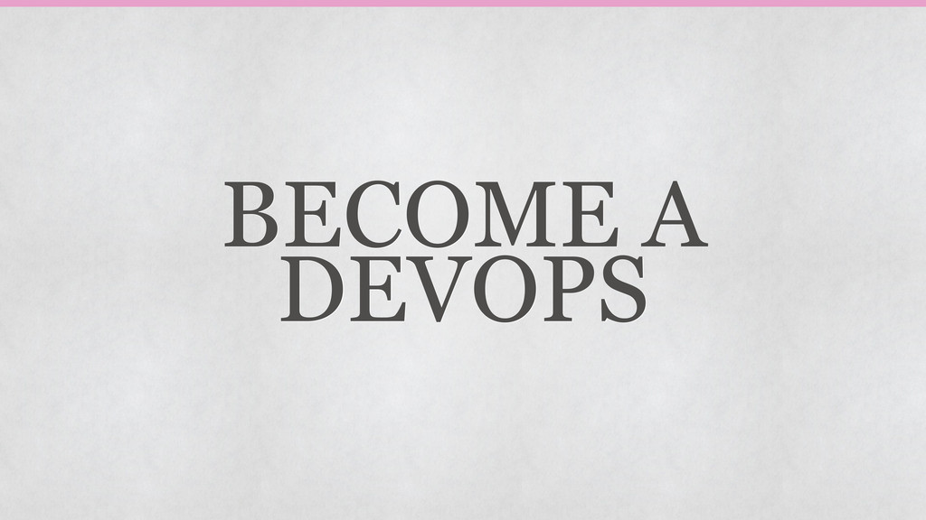 BECOME A DEVOPS