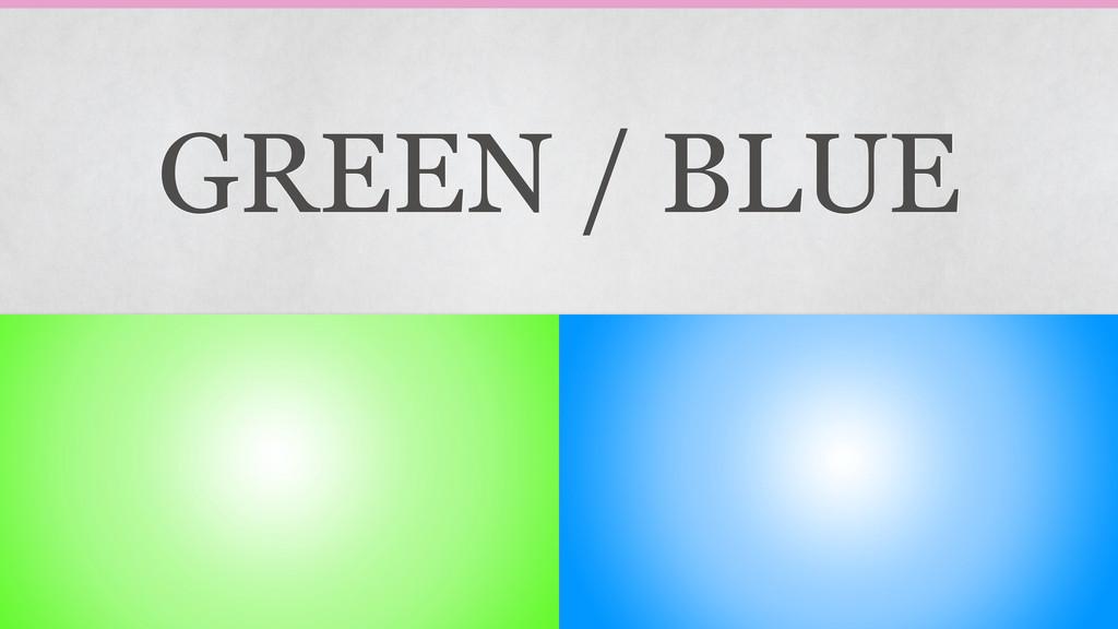 GREEN / BLUE