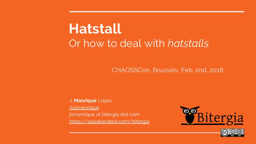 Hatstall Or how to deal with hatstalls J. Manri...