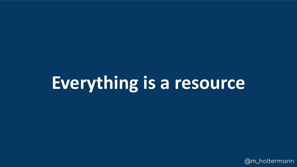 @m_holtermann Everything is a resource
