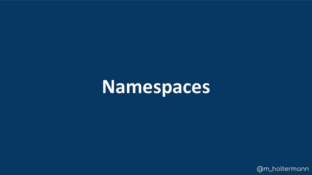 @m_holtermann Namespaces