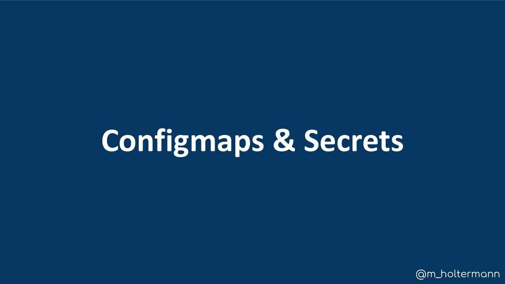 @m_holtermann Configmaps & Secrets